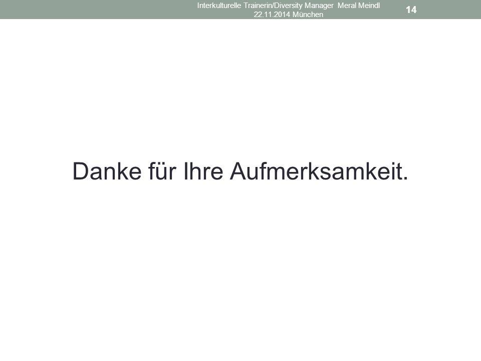 Danke für Ihre Aufmerksamkeit. 14 Interkulturelle Trainerin/Diversity Manager Meral Meindl 22.11.2014 München
