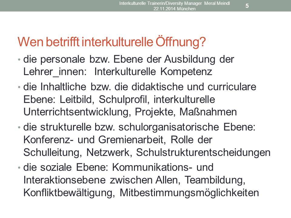 Wen betrifft interkulturelle Öffnung? die personale bzw. Ebene der Ausbildung der Lehrer_innen: Interkulturelle Kompetenz die Inhaltliche bzw. die did