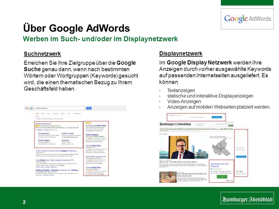 2 Über Google AdWords Werben im Such- und/oder im Displaynetzwerk Suchnetzwerk Erreichen Sie Ihre Zielgruppe über die Google Suche genau dann, wenn na