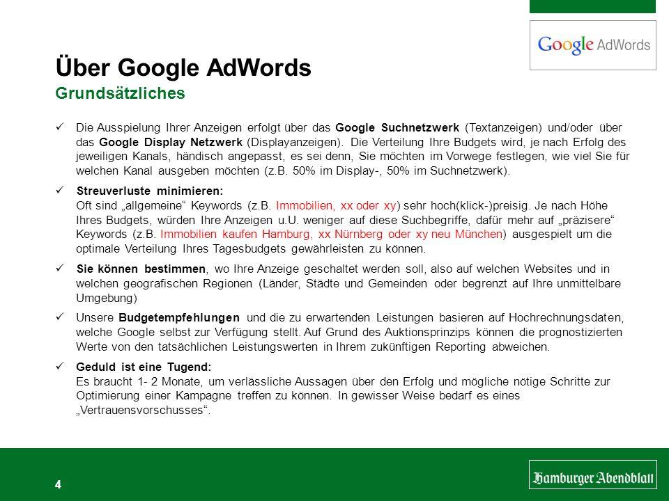 4 Über Google AdWords Grundsätzliches Die Ausspielung Ihrer Anzeigen erfolgt über das Google Suchnetzwerk (Textanzeigen) und/oder über das Google Disp