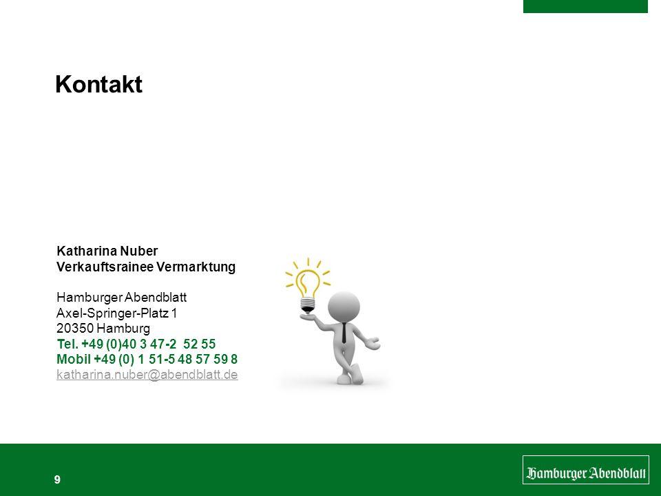 Kontakt 9 Katharina Nuber Verkauftsrainee Vermarktung Hamburger Abendblatt Axel-Springer-Platz 1 20350 Hamburg Tel. +49 (0)40 3 47-2 52 55 Mobil +49 (