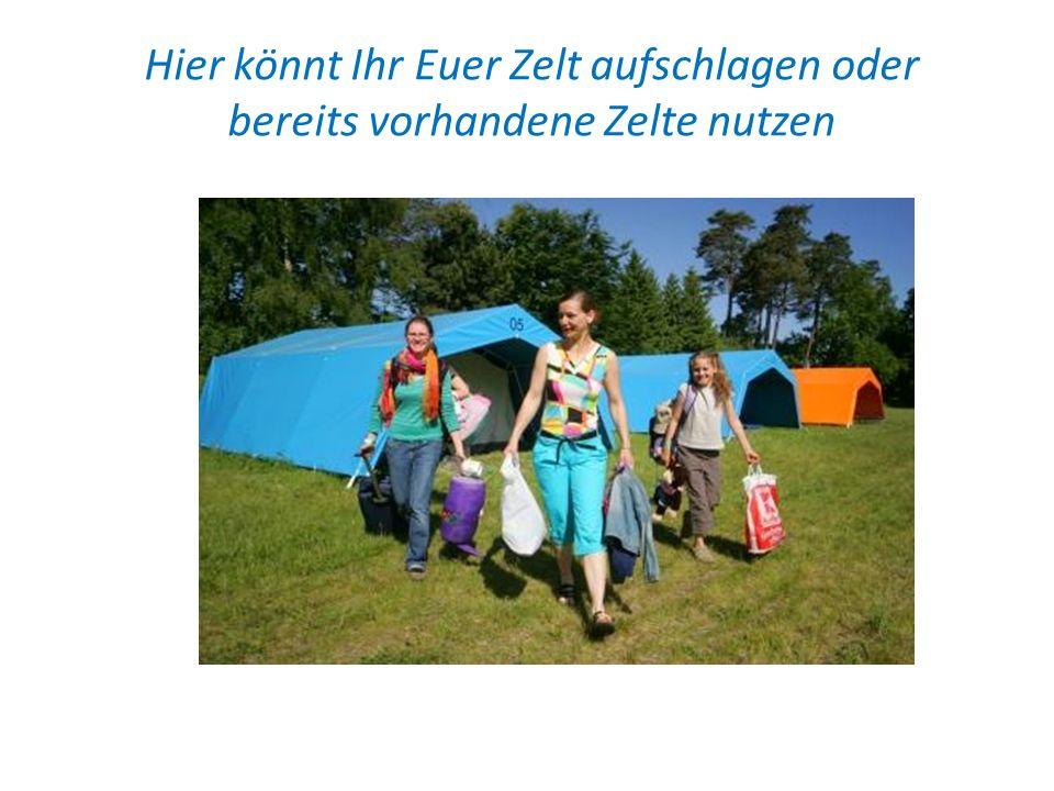 Hier könnt Ihr Euer Zelt aufschlagen oder bereits vorhandene Zelte nutzen