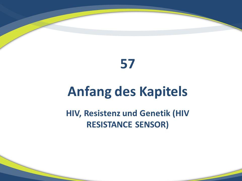 Anfang des Kapitels HIV, Resistenz und Genetik (HIV RESISTANCE SENSOR) 57
