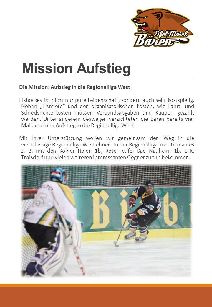Mission Aufstieg Die Mission: Aufstieg in die Regionalliga West Eishockey ist nicht nur pure Leidenschaft, sondern auch sehr kostspielig.