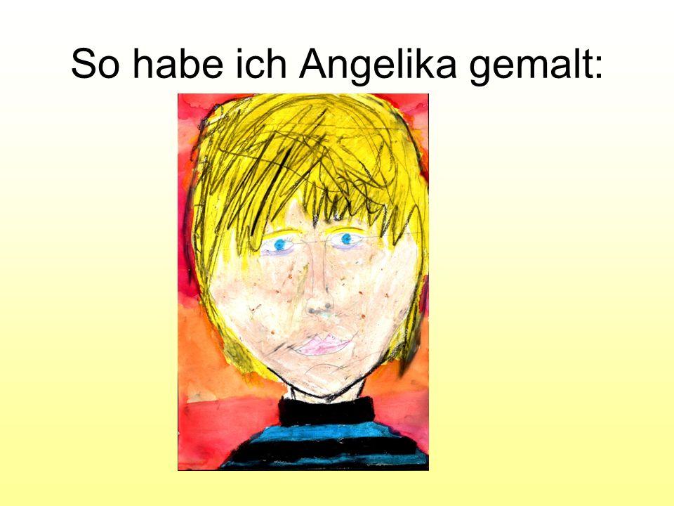 Warum ich Angelika mag, ist weil sie manchmal echt durchgeknallt sein kann.
