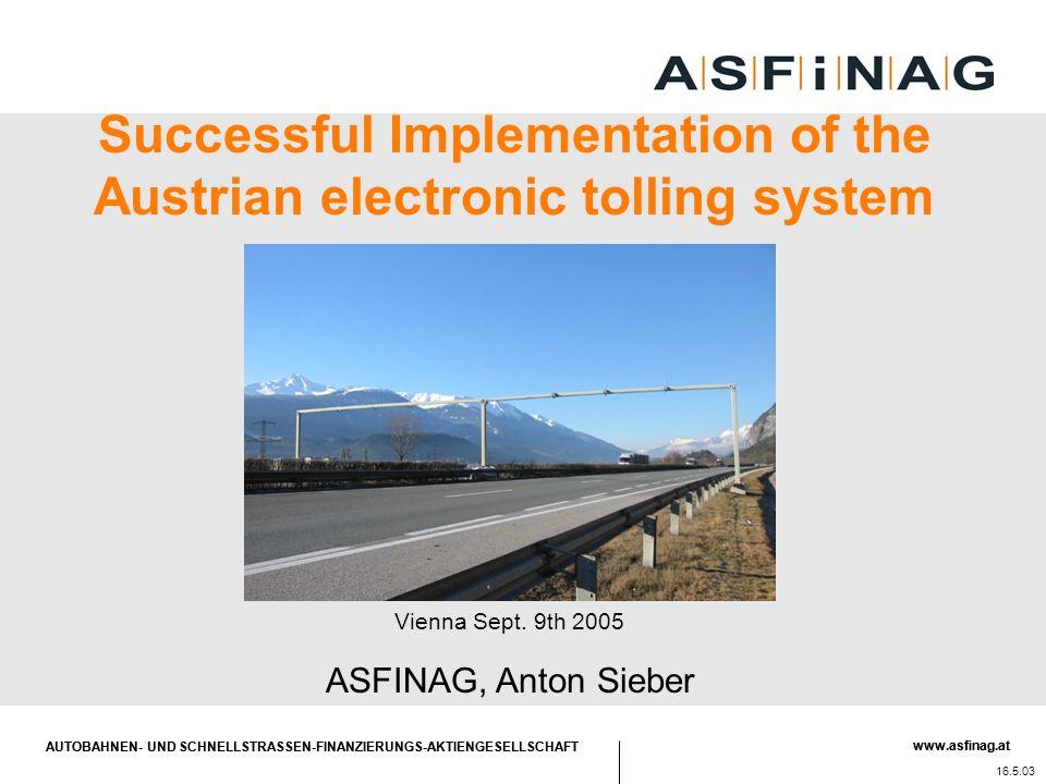 AUTOBAHNEN- UND SCHNELLSTRASSEN-FINANZIERUNGS-AKTIENGESELLSCHAFT www.asfinag.at Agenda 1.ASFINAG 2.EFC System - Technical decision - Operation model - Facts and Figures