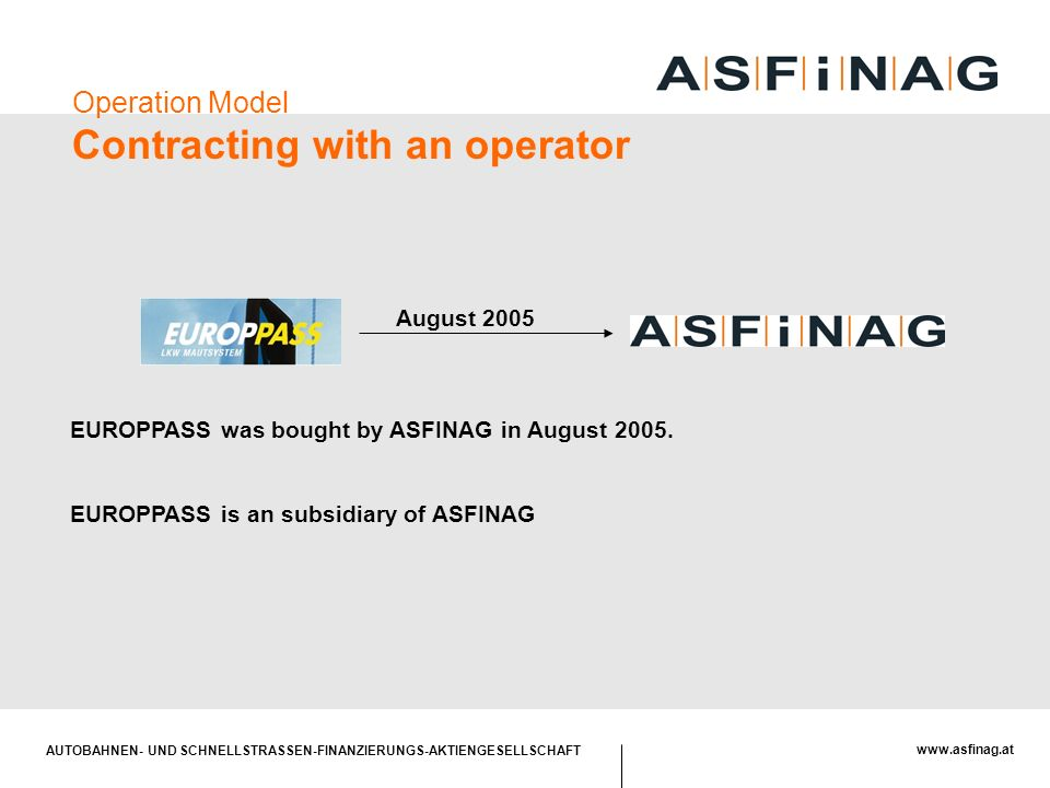 AUTOBAHNEN- UND SCHNELLSTRASSEN-FINANZIERUNGS-AKTIENGESELLSCHAFT   Operation Model Contracting with an operator EUROPPASS was bought by ASFINAG in August 2005.