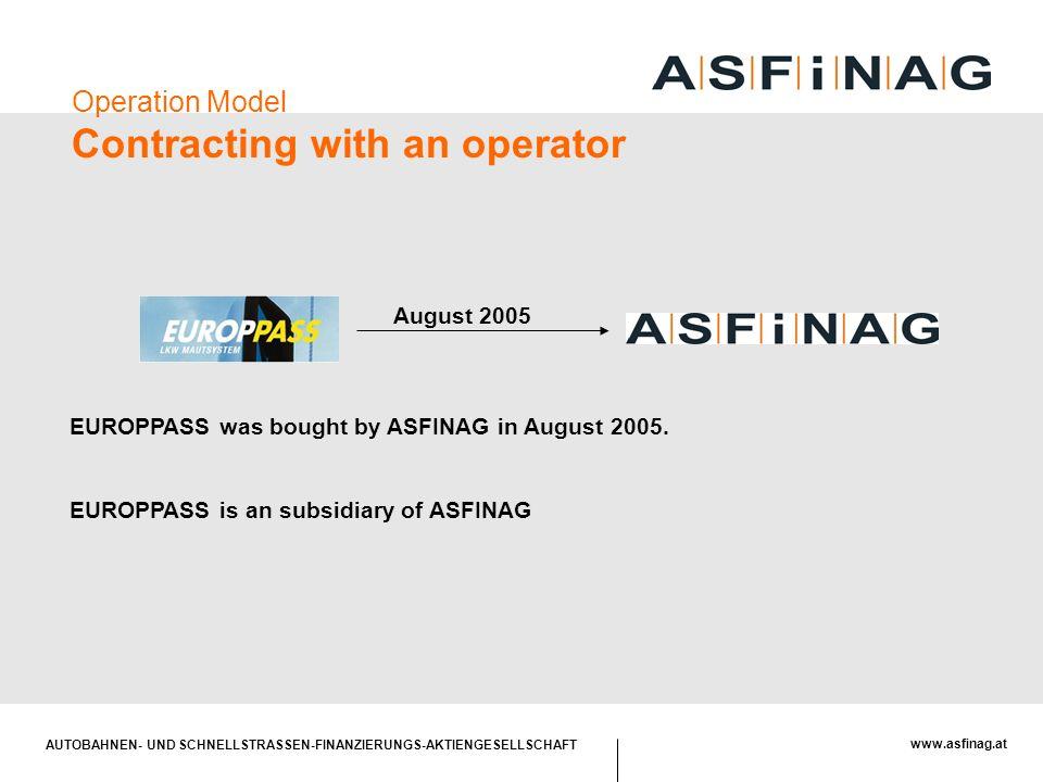 AUTOBAHNEN- UND SCHNELLSTRASSEN-FINANZIERUNGS-AKTIENGESELLSCHAFT www.asfinag.at Operation Model Contracting with an operator EUROPPASS was bought by A