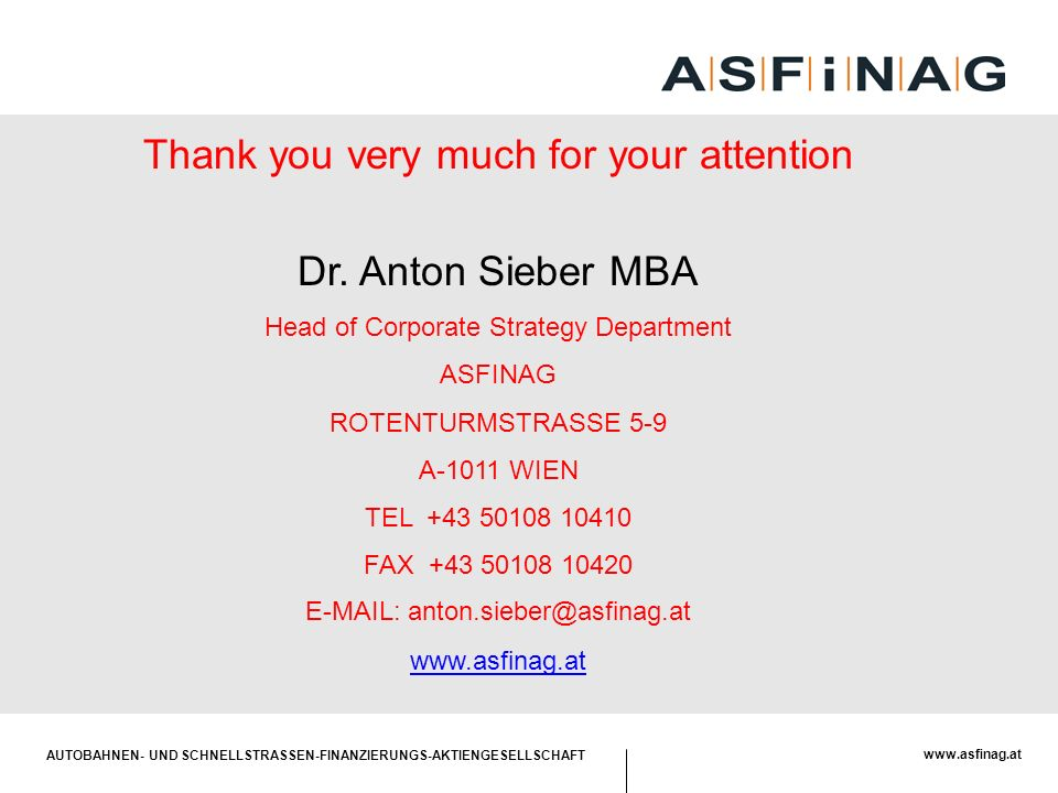 AUTOBAHNEN- UND SCHNELLSTRASSEN-FINANZIERUNGS-AKTIENGESELLSCHAFT www.asfinag.at Thank you very much for your attention Dr.