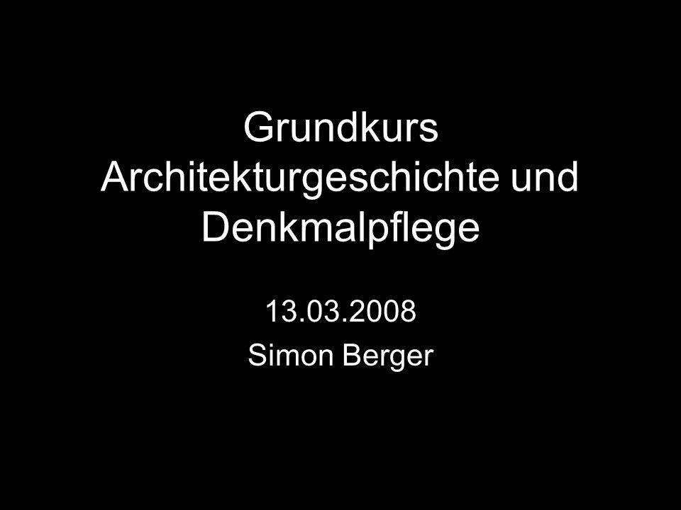 Grundkurs Architekturgeschichte und Denkmalpflege 13.03.2008 Simon Berger