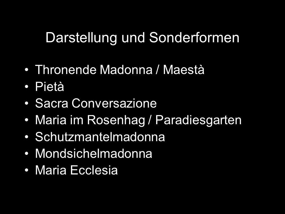 Darstellung und Sonderformen Thronende Madonna / Maestà Pietà Sacra Conversazione Maria im Rosenhag / Paradiesgarten Schutzmantelmadonna Mondsichelmad