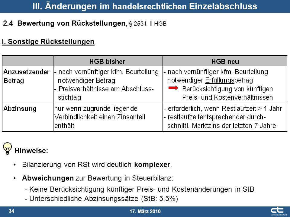 34 17. März 2010 2.4Bewertung von Rückstellungen, § 253 I, II HGB III. Änderungen im handelsrechtlichen Einzelabschluss Bilanzierung von RSt wird deut