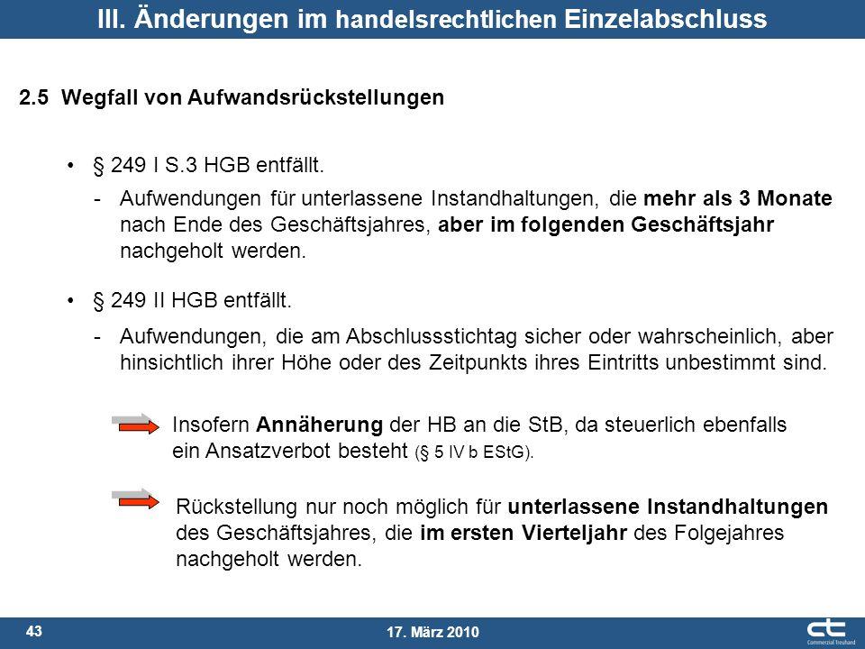 43 17. März 2010 III. Änderungen im handelsrechtlichen Einzelabschluss 2.5 Wegfall von Aufwandsrückstellungen § 249 I S.3 HGB entfällt. -Aufwendungen