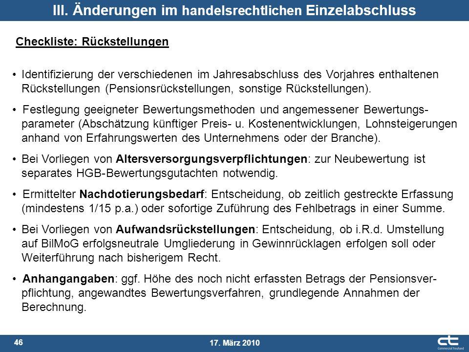 46 17. März 2010 III. Änderungen im handelsrechtlichen Einzelabschluss Checkliste: Rückstellungen Identifizierung der verschiedenen im Jahresabschluss