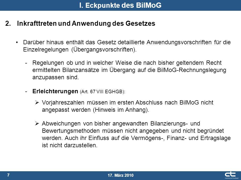 7 17. März 2010 I. Eckpunkte des BilMoG 2. Inkrafttreten und Anwendung des Gesetzes -Regelungen ob und in welcher Weise die nach bisher geltendem Rech