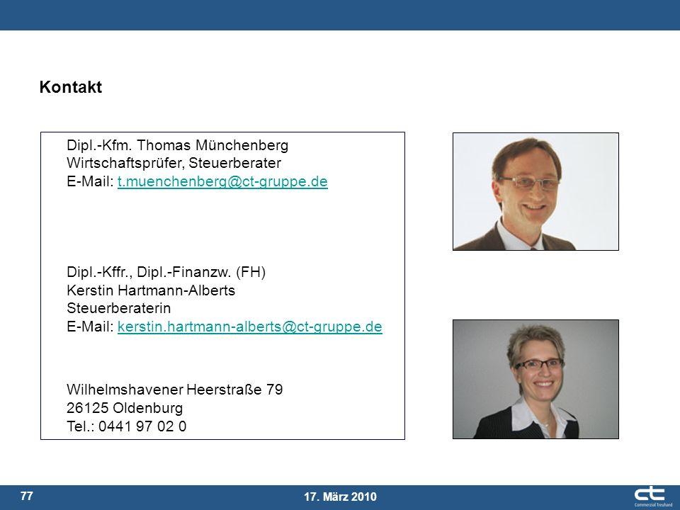 77 17. März 2010 Kontakt Dipl.-Kfm. Thomas Münchenberg Wirtschaftsprüfer, Steuerberater E-Mail: t.muenchenberg@ct-gruppe.de Dipl.-Kffr., Dipl.-Finanzw