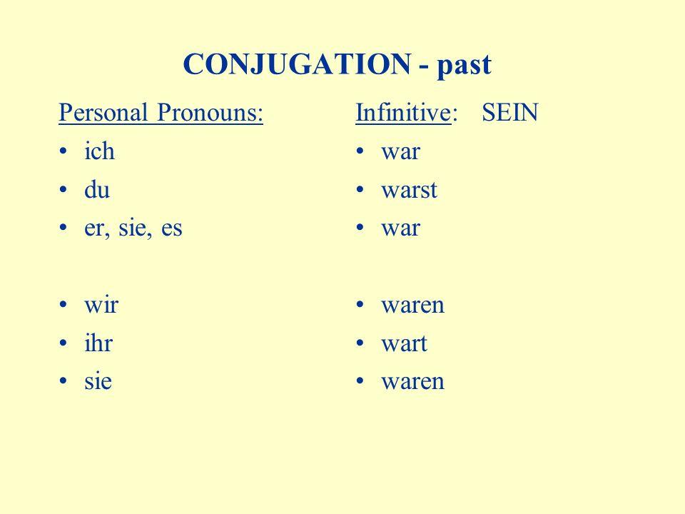 CONJUGATION - past Personal Pronouns: ich du er, sie, es wir ihr sie Infinitive: SEIN war warst war waren wart waren