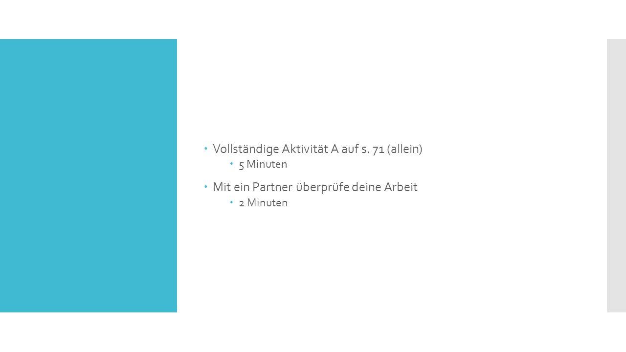  Vollständige Aktivität A auf s. 71 (allein)  5 Minuten  Mit ein Partner überprüfe deine Arbeit  2 Minuten