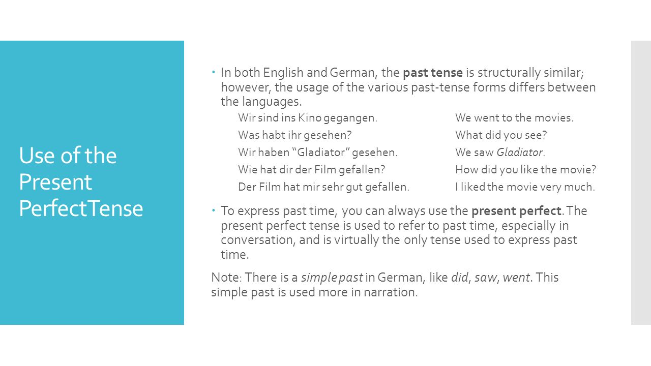 Use of the Present PerfectTense  In both English and German, the past tense is structurally similar; however, the usage of the various past-tense forms differs between the languages.