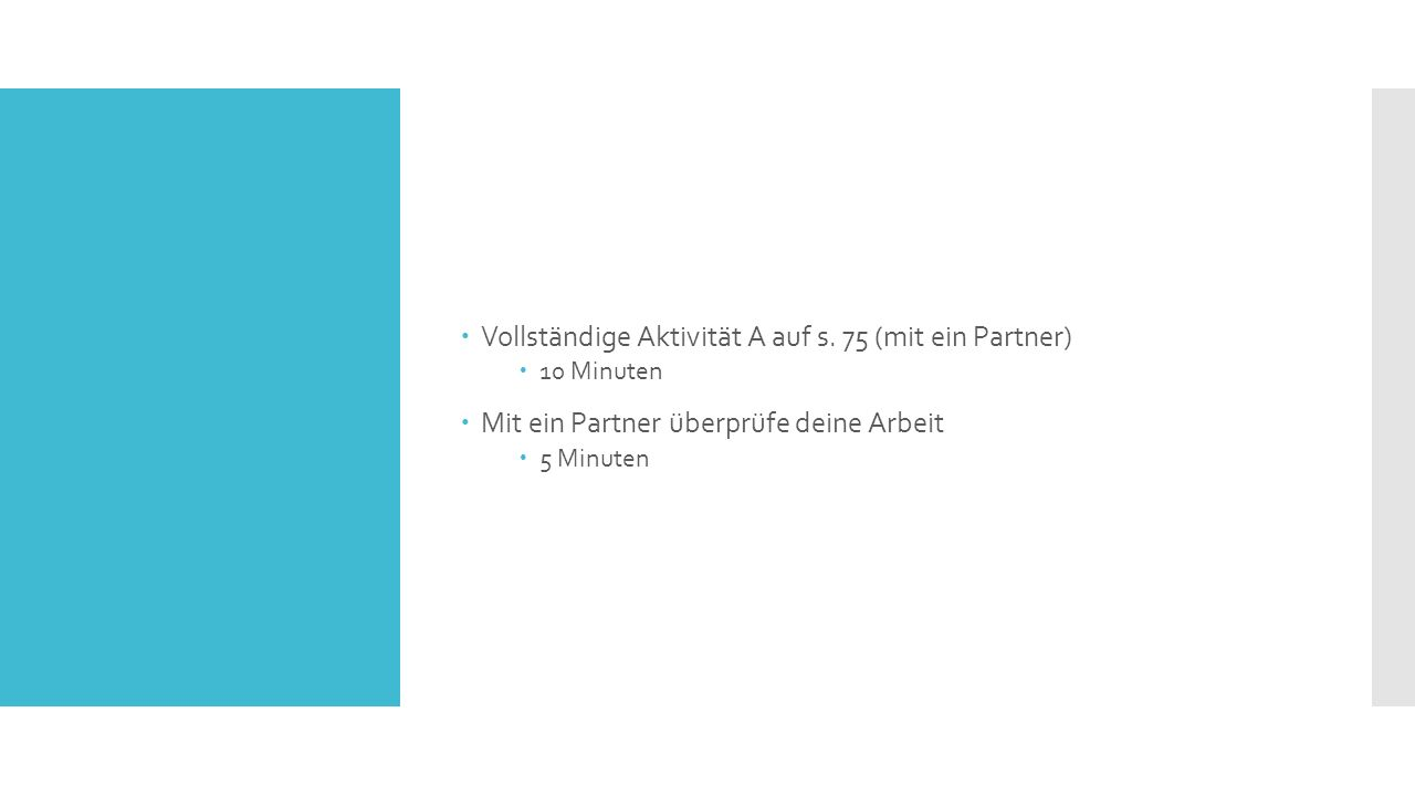  Vollständige Aktivität A auf s. 75 (mit ein Partner)  10 Minuten  Mit ein Partner überprüfe deine Arbeit  5 Minuten