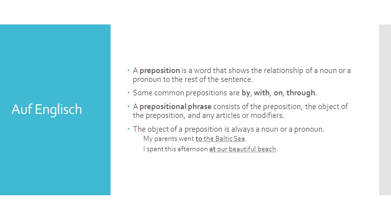Auf Englisch  A preposition is a word that shows the relationship of a noun or a pronoun to the rest of the sentence.
