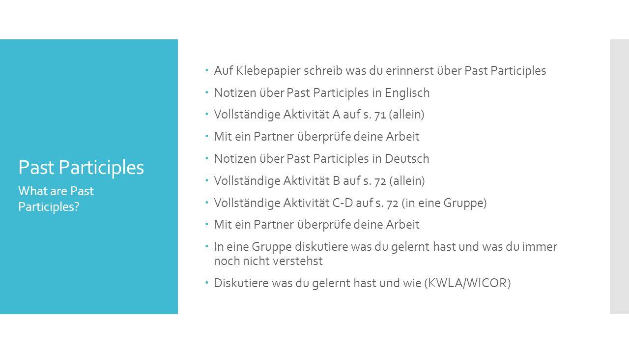 Past Participles  Auf Klebepapier schreib was du erinnerst über Past Participles  Notizen über Past Participles in Englisch  Vollständige Aktivität A auf s.