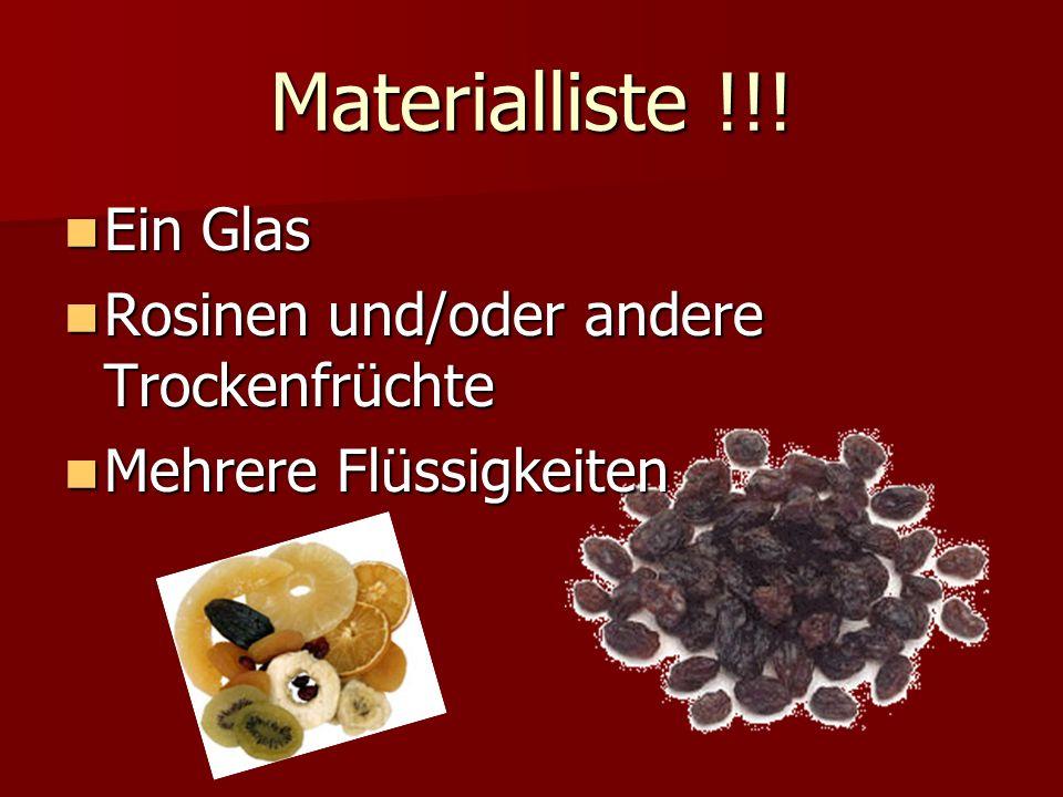 Materialliste !!! Ein Glas Ein Glas Rosinen und/oder andere Trockenfrüchte Rosinen und/oder andere Trockenfrüchte Mehrere Flüssigkeiten Mehrere Flüssi