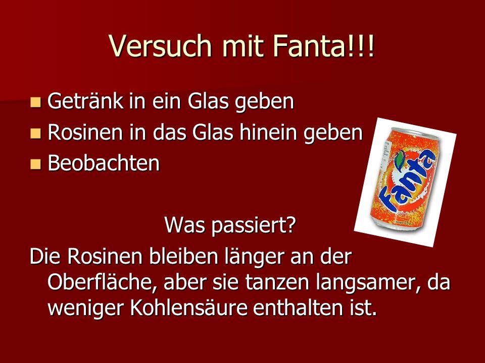 Versuch mit Fanta!!! Getränk in ein Glas geben Getränk in ein Glas geben Rosinen in das Glas hinein geben Rosinen in das Glas hinein geben Beobachten