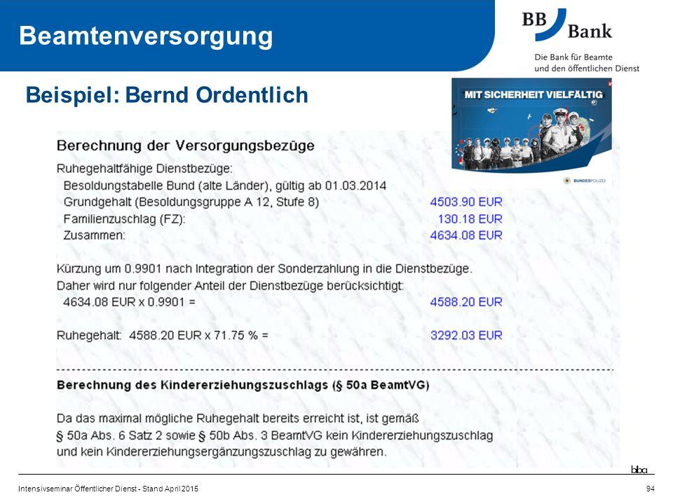 Intensivseminar Öffentlicher Dienst - Stand April 201594 Beispiel: Bernd Ordentlich Beamtenversorgung biba