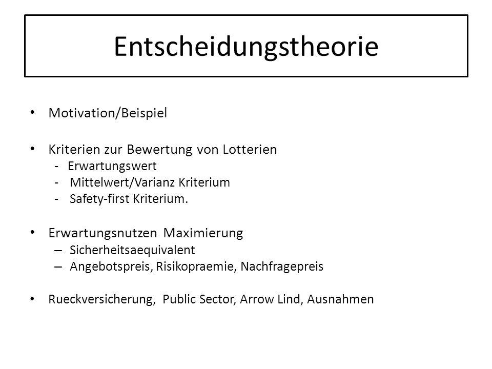 Entscheidungstheorie Motivation/Beispiel Kriterien zur Bewertung von Lotterien - Erwartungswert -Mittelwert/Varianz Kriterium -Safety-first Kriterium.