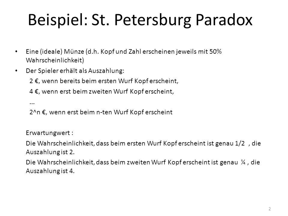2 Beispiel: St. Petersburg Paradox Eine (ideale) Münze (d.h. Kopf und Zahl erscheinen jeweils mit 50% Wahrscheinlichkeit) Der Spieler erhält als Ausza