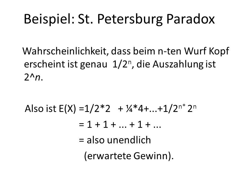 Wahrscheinlichkeit, dass beim n-ten Wurf Kopf erscheint ist genau 1/2 n, die Auszahlung ist 2^n. Also ist E(X) =1/2*2 + ¼*4+...+1/2 n* 2 n = 1 + 1 +..