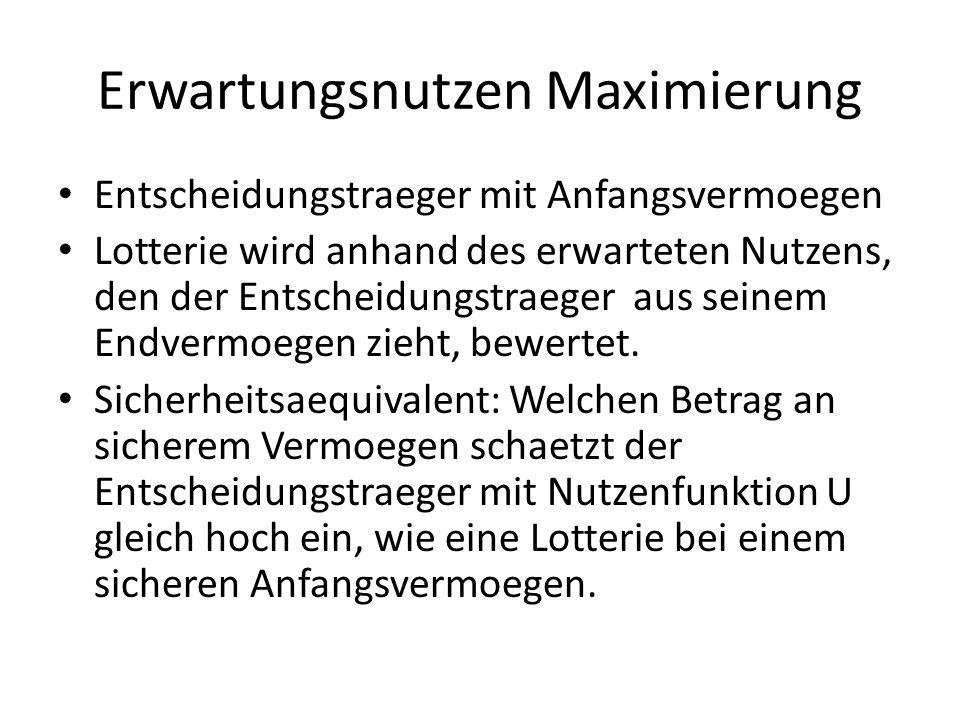 Erwartungsnutzen Maximierung Entscheidungstraeger mit Anfangsvermoegen Lotterie wird anhand des erwarteten Nutzens, den der Entscheidungstraeger aus s