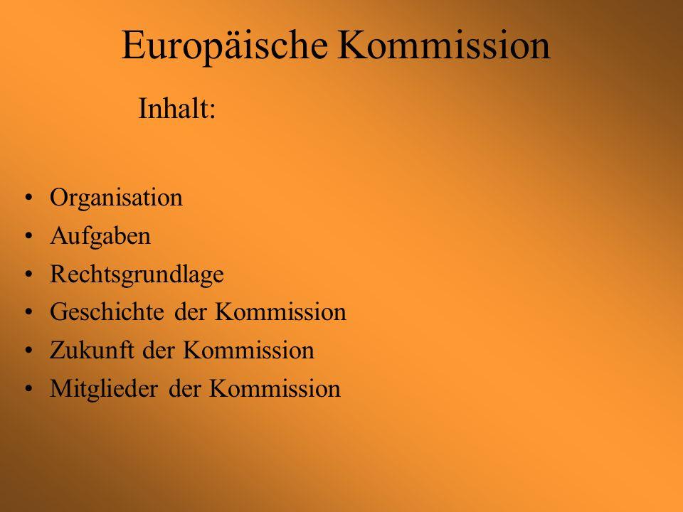 Europäische Kommission Organisation Aufgaben Rechtsgrundlage Geschichte der Kommission Zukunft der Kommission Mitglieder der Kommission Inhalt: