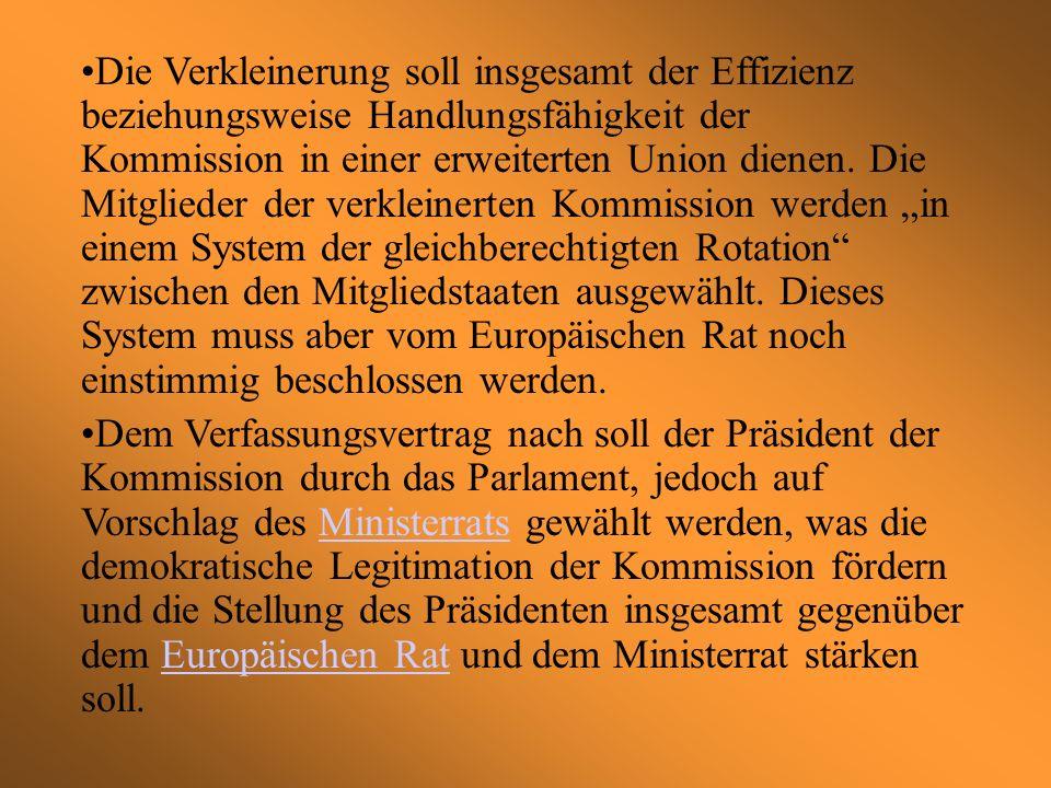 Die Verkleinerung soll insgesamt der Effizienz beziehungsweise Handlungsfähigkeit der Kommission in einer erweiterten Union dienen.