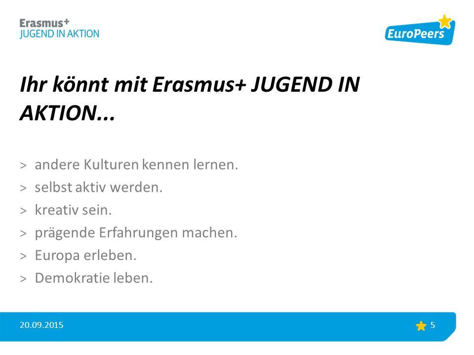Ihr könnt mit Erasmus+ JUGEND IN AKTION... 20.09.2015 5 > andere Kulturen kennen lernen.