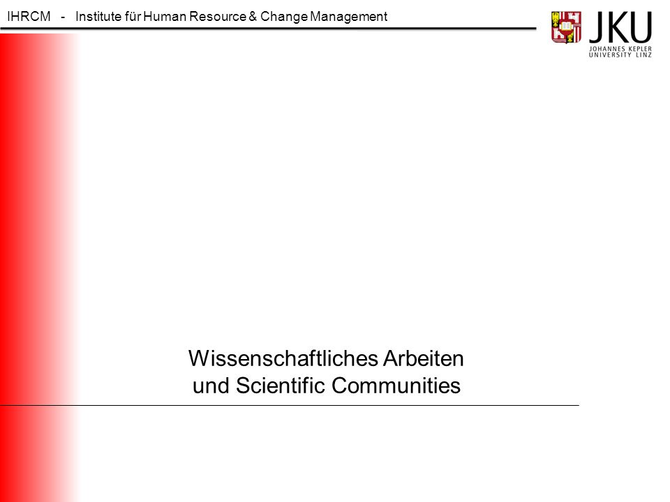 IHRCM - Institute für Human Resource & Change Management Wissenschaftliches Arbeiten und Scientific Communities