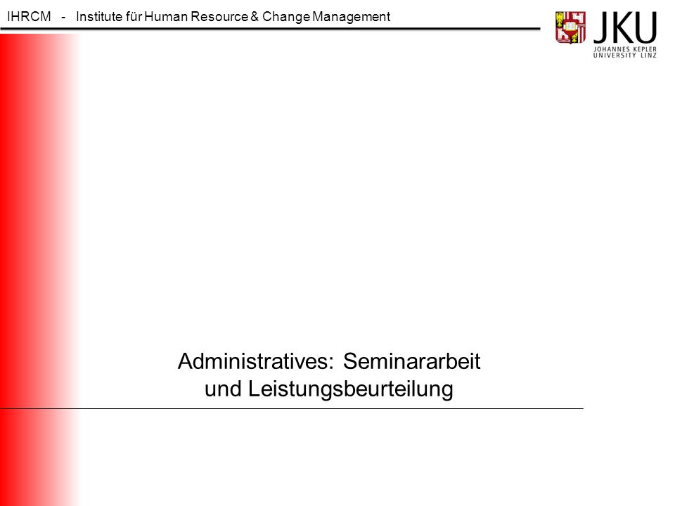 IHRCM - Institute für Human Resource & Change Management Administratives: Seminararbeit und Leistungsbeurteilung