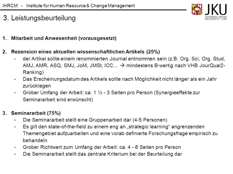 IHRCM - Institute für Human Resource & Change Management 3. Leistungsbeurteilung 1.Mitarbeit und Anwesenheit (vorausgesetzt) 2. Rezension eines aktuel