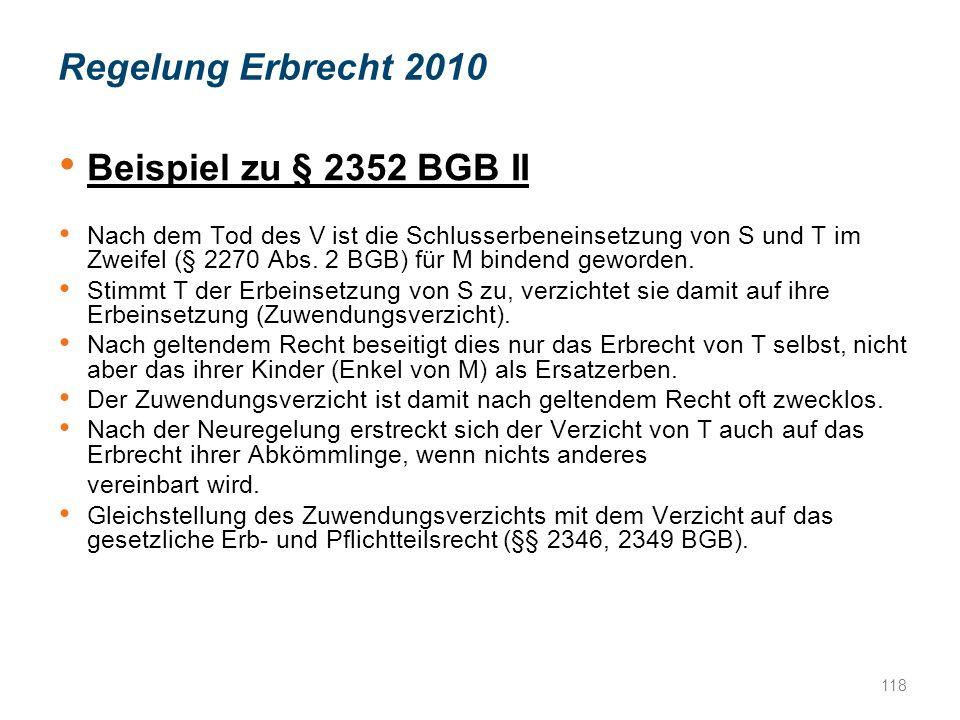 Beispiel zu § 2352 BGB II Nach dem Tod des V ist die Schlusserbeneinsetzung von S und T im Zweifel (§ 2270 Abs.