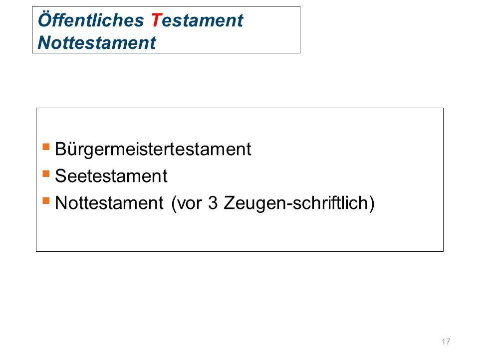 Öffentliches Testament Nottestament  Bürgermeistertestament  Seetestament  Nottestament (vor 3 Zeugen-schriftlich) 17