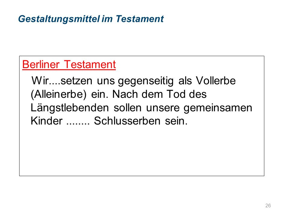 Berliner Testament Wir....setzen uns gegenseitig als Vollerbe (Alleinerbe) ein.