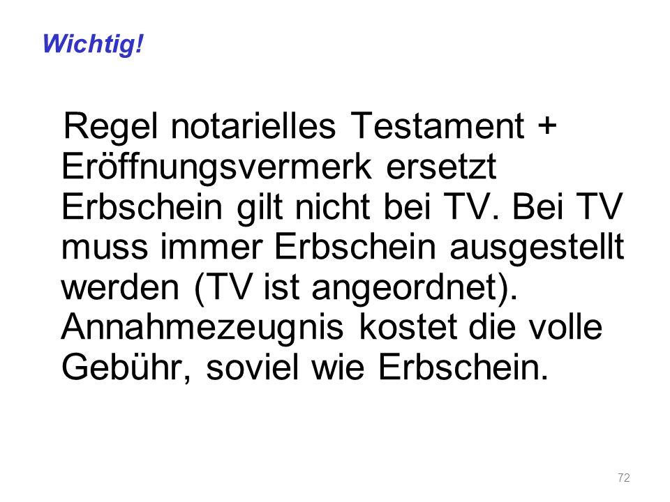 Wichtig.Regel notarielles Testament + Eröffnungsvermerk ersetzt Erbschein gilt nicht bei TV.