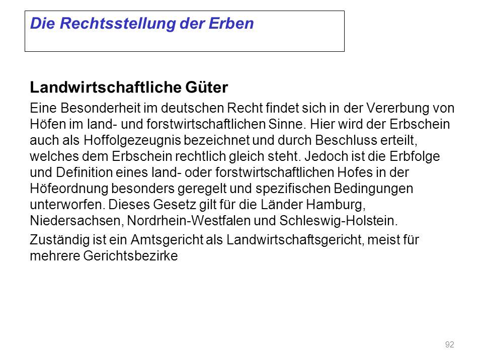 Die Rechtsstellung der Erben Landwirtschaftliche Güter Eine Besonderheit im deutschen Recht findet sich in der Vererbung von Höfen im land- und forstwirtschaftlichen Sinne.