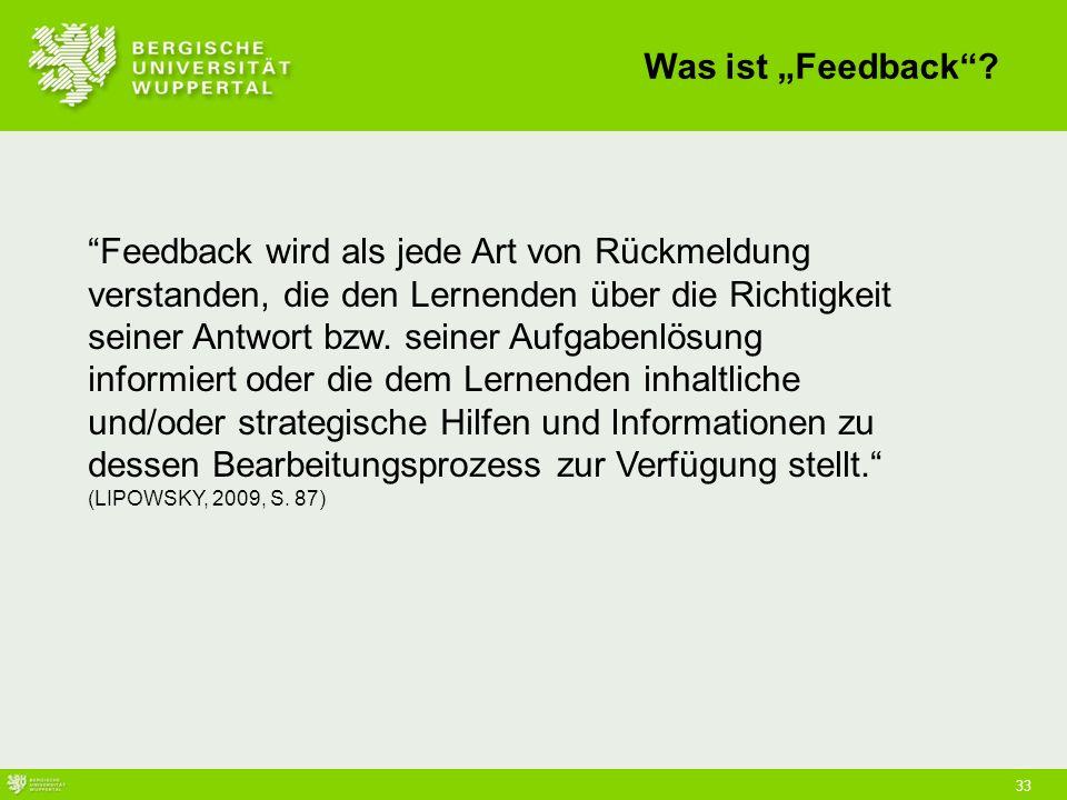 33 Feedback wird als jede Art von Rückmeldung verstanden, die den Lernenden über die Richtigkeit seiner Antwort bzw.