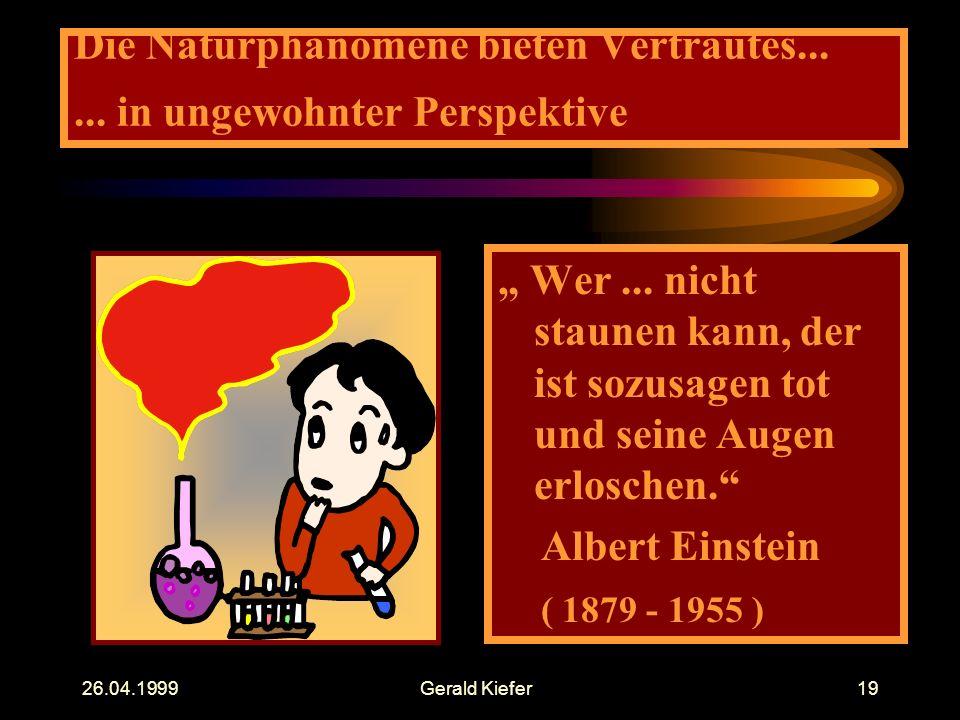 """26.04.1999Gerald Kiefer19 Die Naturphänomene bieten Vertrautes...... in ungewohnter Perspektive """" Wer... nicht staunen kann, der ist sozusagen tot und"""
