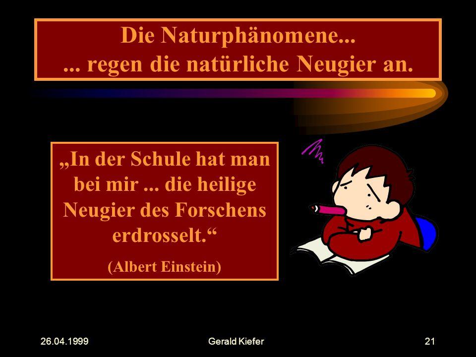 """26.04.1999Gerald Kiefer21 Die Naturphänomene...... regen die natürliche Neugier an. """"In der Schule hat man bei mir... die heilige Neugier des Forschen"""