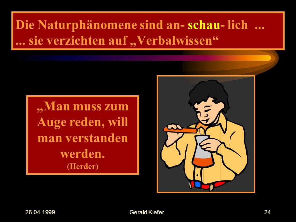 """26.04.1999Gerald Kiefer24 Die Naturphänomene sind an- schau- lich...... sie verzichten auf """"Verbalwissen"""" """"Man muss zum Auge reden, will man verstande"""