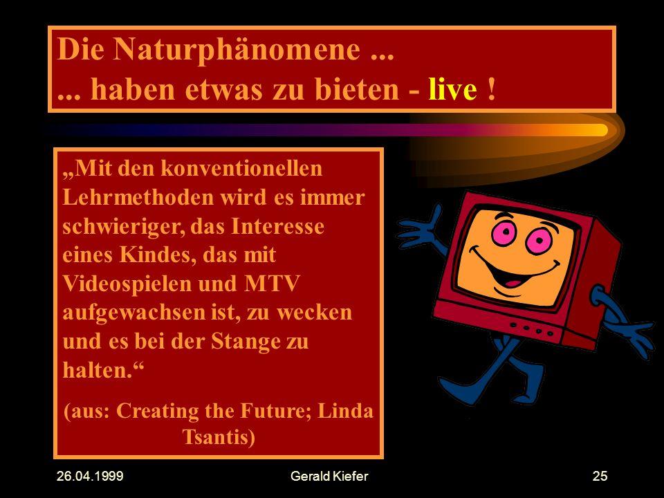 """26.04.1999Gerald Kiefer25 Die Naturphänomene...... haben etwas zu bieten - live ! """"Mit den konventionellen Lehrmethoden wird es immer schwieriger, das"""