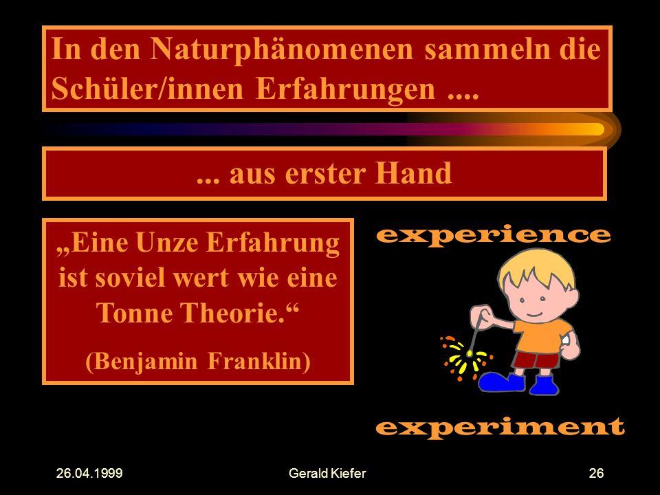 26.04.1999Gerald Kiefer26 In den Naturphänomenen sammeln die Schüler/innen Erfahrungen.......